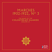 The Band of the Coldstream Guards, Vol. 13: Marches No. 3 (1902-1922) by The Band Of The Coldstream Guards