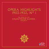 Play & Download The Band of the Coldstream Guards, Vol. 4: Opera Highlights (1902-1922) by The Band Of The Coldstream Guards | Napster