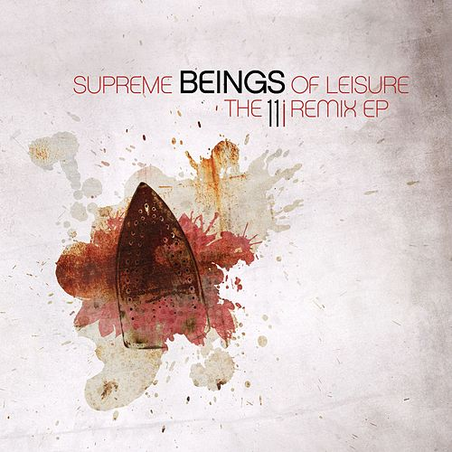 Play & Download The 11i Remix EP by Supreme Beings Of Leisure | Napster