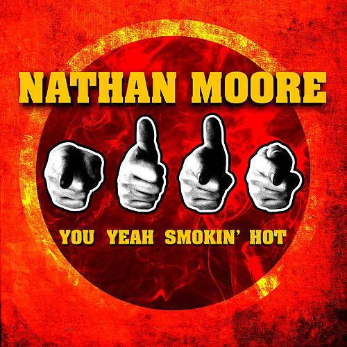 Play & Download You Yeah Smokin' Hot by Nathan Moore | Napster