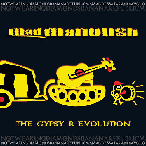 Play & Download The Gypsy R-evolution by Mad Manoush | Napster