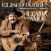 Play & Download La Llama Del Amor by Eliseo Robles | Napster