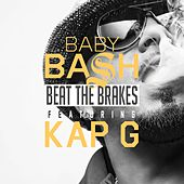 Beat the Brakes (feat. Kap G) by Baby Bash
