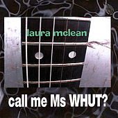 Play & Download Call Me Ms Whut? by Laura McLean | Napster