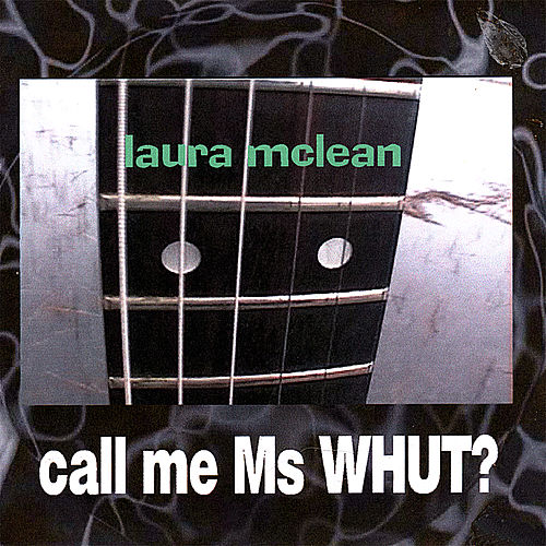Call Me Ms Whut? by Laura McLean