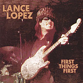 First Things First by Lance Lopez
