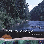 I Am a River by Bill Leslie
