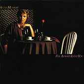 I'll Always Love You by Anne Murray