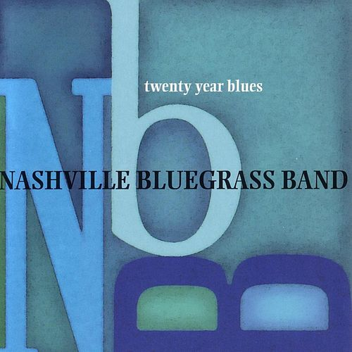 Play & Download Twenty Year Blues by Nashville Bluegrass Band | Napster
