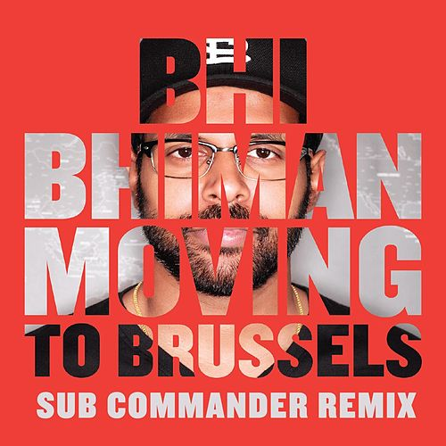 Play & Download Moving to Brussels (Sub Commander Remix) by Bhi Bhiman | Napster