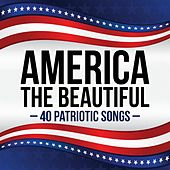 America the Beautiful - 40 Patriotic Songs by Various Artists