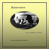 Play & Download Addictions...and Other Lovers by The Mushroom Cowboys | Napster