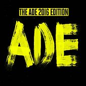 The ADE 2016 Edition by Various Artists