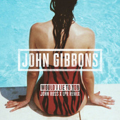 Play & Download Would I Lie to You (John Ross x LPR Remix) by John Gibbons | Napster