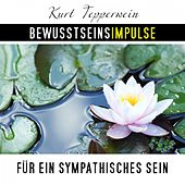 Bewusstseinsimpulse für ein sympathisches Sein by Kurt Tepperwein