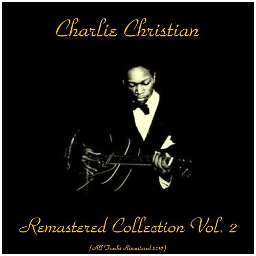 Remastered Collection, Vol. 2 (All Tracks Remastered 2016) by Charlie Christian