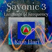 Play & Download Sayonic 3: Language of Frequency by Kate Hart | Napster