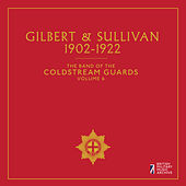 Play & Download The Band of the Coldstream Guards, Vol. 6: Gilbert & Sullivan (1902-1922) by The Band Of The Coldstream Guards | Napster