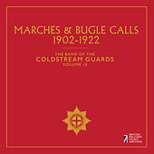 Play & Download The Band of the Coldstream Guards, Vol. 15: Marches & Bugle Calls (1902-1922) by The Band Of The Coldstream Guards | Napster