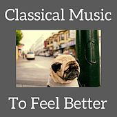 Classical Music To Feel Better by Various Artists