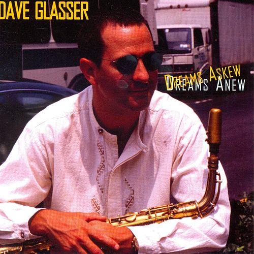 Dreams Askew, Dreams Anew by Dave Glasser