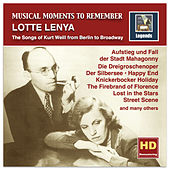 Play & Download Musical Moments to Remember: Lotte Lenya – The Songs of Kurt Weill from Berlin to Broadway (Remastered 2016) by Lotte Lenya | Napster