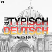 Play & Download Typisch Deutsch, Vol. 1 - Deep, House, Electronic Music by Various Artists | Napster