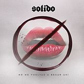 Play & Download No Me Vuelvas A Besar Así by Solido | Napster