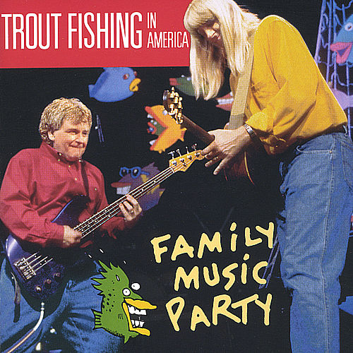 Family music party by trout fishing in america for Trout fishing in america