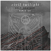 Holy Weather: Remix EP by Civil Twilight