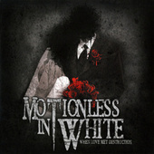When Love Met Destruction by Motionless In White