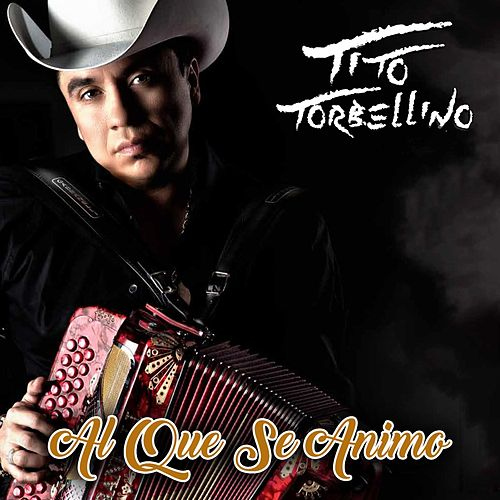 Play & Download Al Que Se Animo by Tito Y Su Torbellino | Napster