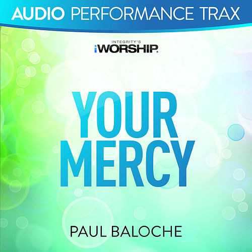 Play & Download Your Mercy (Audio Performance Trax) by Paul Baloche | Napster