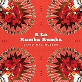 Play & Download A La Rumba Rumba by David Wax Museum | Napster