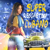 Super Reggaeton Cubano by Various Artists