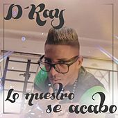 Play & Download Lo nuestro se acabó by D-Ray | Napster