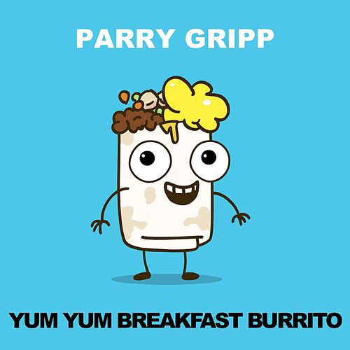 Yum Yum Breakfast Burrito by Parry Gripp