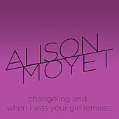 Changeling and When I Was Your Girl Remixes von Alison Moyet