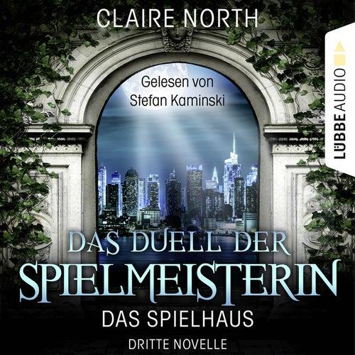 Das Duell der Spielmeisterin - Die Spielhaus-Trilogie, Dritte Novelle von Claire North