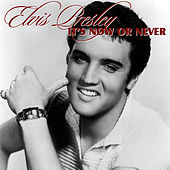 It's Now or Never by Elvis Presley