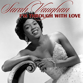 I'm Through With Love by Sarah Vaughan
