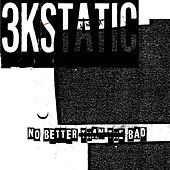 Play & Download No Better Than the Bad by 3kStatic | Napster