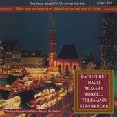 Die schönsten Weihnachtsmärkte - Pachelbel, Bach, Mozart, Torelli, Telemann & Kirnberger (Klassische Musik für die Weihnachtszeit) von Various Artists