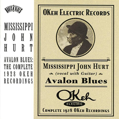 Play & Download Avalon Blues: The Complete 1928 Okeh Recordings by Mississippi John Hurt | Napster