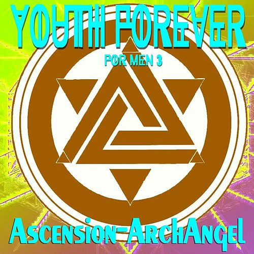 Play & Download Youth Forever for Men, Vol. 3 by Ascension-Archangel | Napster