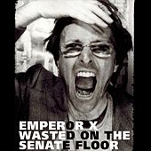 Wasted on the Senate Floor by Emperor X