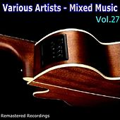 Play & Download Mixed Music Vol. 27 by Various Artists | Napster