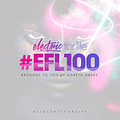 Electric For Life Episode 100 by Various Artists