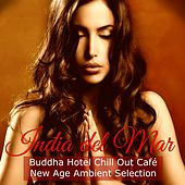 Play & Download India del Mar Buddha Hotel Chill Out Café New Age Ambient Selection by Various Artists | Napster