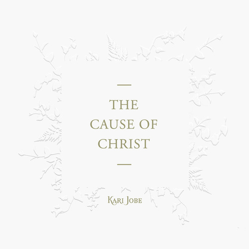 The Cause Of Christ by Kari Jobe